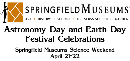 Astronomy Day and Earth Day Festival Celebrations @ Springfield Museums | Springfield | Massachusetts | United States